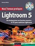 Maxi Travaux pratiques Lightroom 5 - 60 TP pour maîtriser Lightroom 5 - Des fondamentaux aux fonctions avancées : 60 TP pour maîtriser Lightroom