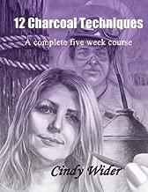 12 Charcoal Techniques: A Complete Five Week Course