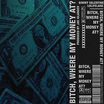 Bitch Where My Money At? (feat. LoLifeLane)