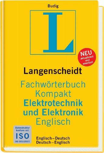 Langenscheidt Fachwörterbuch Kompakt Elektrotechnik und Elektronik Englisch: Englisch - Deutsch / Deutsch - Englisch. 37 000 Fachbegriffe und mehr als 50 000 Übersetzungen