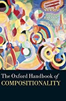 The Oxford Handbook of Compositionality (Oxford Handbooks in Linguistics)