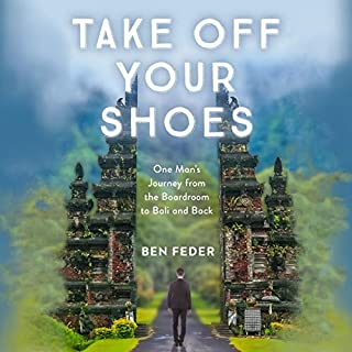 Take Off Your Shoes     One Man's Journey from the Boardroom to Bali and Back              By:                                                                                                                                 Ben Feder                               Narrated by:                                                                                                                                 Mark Bramhall                      Length: 7 hrs and 34 mins     3 ratings     Overall 4.3