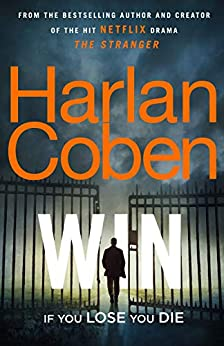 Win: New from the #1 bestselling creator of the hit Netflix series The Stranger by [Harlan Coben]
