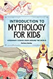 Introduction to Mythology for Kids: Legendary Stories from Around the World