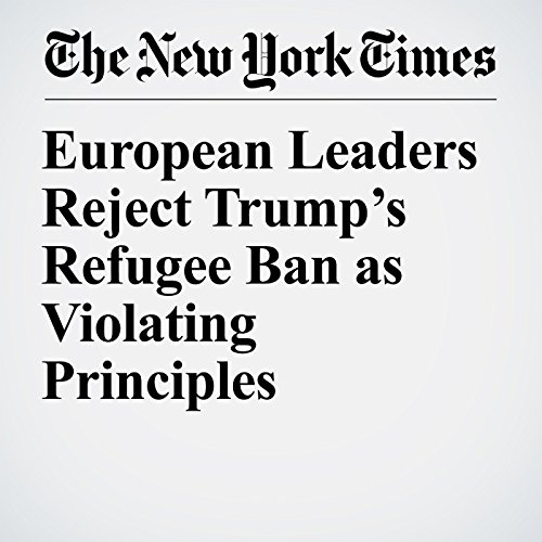 European Leaders Reject Trump's Refugee Ban as Violating Principles copertina