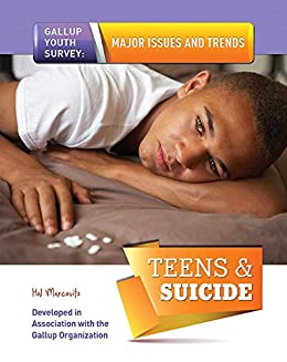 Teens & Suicide (Gallup Youth Survey: Major Issues and Tr) by [Hal Marcovitz]