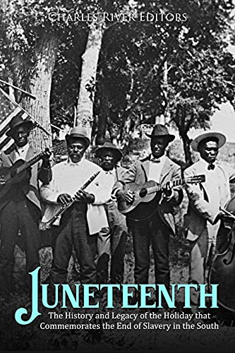 Juneteenth: The History and Legacy of the Holiday that Commemorates the End of Slavery in the South (English Edition)
