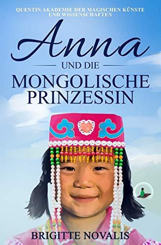 Anna und die mongolische Prinzessin: Quentin Akademie der magischen Künste und Wissenschaften, Buch 3