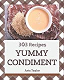 303 Yummy Condiment Recipes: Enjoy Everyday With Yummy Condiment Cookbook!