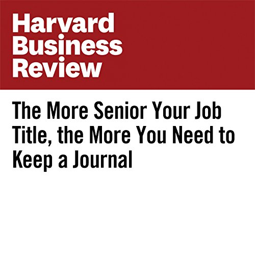 The More Senior Your Job Title, the More You Need to Keep a Journal copertina