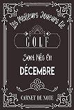 Les Meilleurs Joueurs De Golf Sont Nés En Décembre: Carnet de note pour les joureurs de Golf nés en Décembre cadeaux pour un ami, ... collègue, quelqu'un de la famille