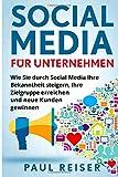 Social Media für Unternehmen: Wie Sie durch Social Media Ihre Bekanntheit steigern, Ihre Zielgruppe erreichen und neue Kunden gewinnen. (German Edition)