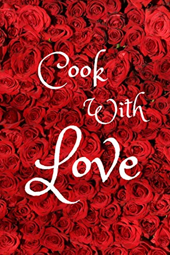 Cook With Love: 6 x 9 Inches, 120 Pages- Blank recipe book for cook, chef, mom, dad, daughter, women, men or kids (template, organizer or cookbook ... recipes) Gift for cooking enthusiast