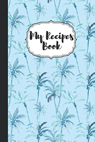 Tropical Palms Blank Recipes Book: Awesome Notebook For Writhing Recipes with 100 pages,blank;Baking...