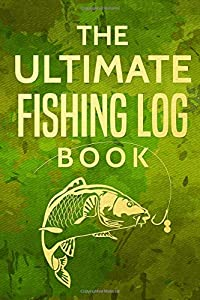 The Ultimate Fishing Log Book: The Essential Accessory For The Tackle Box
