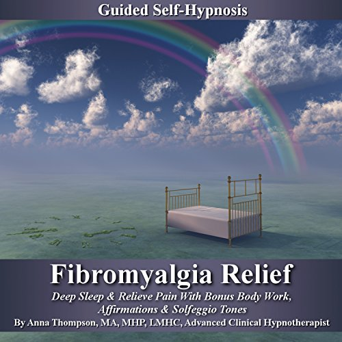 Fibromyalgia Relief Guided Self Hypnosis     Deep Sleep & Relieve Pain With Bonus Body Work, Affirmations & Solfeggio Tones               By:                                                                                                                                 Anna Thompson                               Narrated by:                                                                                                                                 Anna Thompson                      Length: 3 hrs and 27 mins     4 ratings     Overall 5.0