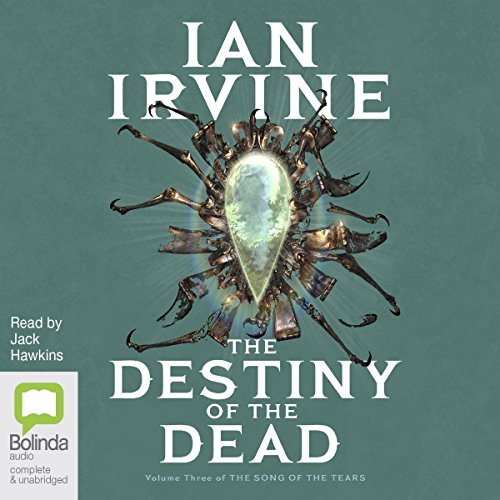The Destiny of the Dead     The Song of the Tears, Book 3              By:                                                                                                                                 Ian Irvine                               Narrated by:                                                                                                                                 Jack Hawkins                      Length: 21 hrs and 3 mins     7 ratings     Overall 4.6