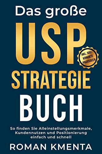 Das große USP Strategie Buch: So finden Sie Alleinstellungsmerkmale, Kundennutzen und Positionierung einfach und schnell (Business Success 1)