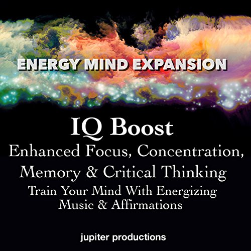 IQ Boost, Enhanced Focus, Concentration, Memory & Critical Thinking audiobook cover art