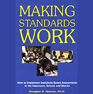 Making Standards Work     How to Implement Standards-Based Assessments in the Classroom, School, and District              By:                                                                                                                                 Douglas B. Reeves Ph.D.                               Narrated by:                                                                                                                                 Douglas B. Reeves Ph.D.,                                                                                        Jesse Smith                      Length: 7 hrs and 22 mins     2 ratings     Overall 4.0