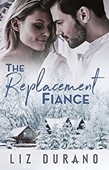 The Replacement Fiance: A Friends to Lovers Romance by [Liz Durano]