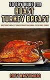 50 Dry Rubs for Roast Turkey Breast: BBQ Turkey Roast, Turkey Roast Seasoning, Deep Fried Turkey