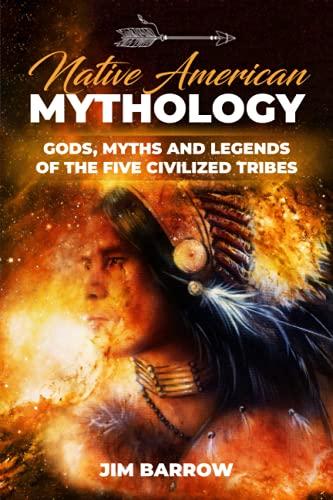 Native American Mythology: Gods, Myths and Legends of the Five Civilized Tribes