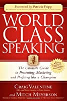World Class Speaking: The Ultimate Guide to Presenting, Marketing and Profiting Like a Champion by Craig Valentine Mitch Meyerson(2009-03-01)