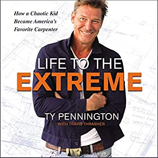 Life to the Extreme     How a Chaotic Kid Became America's Favorite Carpenter              Written by:                                                                                                                                 Ty Pennington,                                                                                        Travis Thrasher                               Narrated by:                                                                                                                                 Ty Pennington                      Length: 6 hrs and 13 mins     Not rated yet     Overall 0.0
