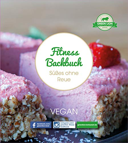 Fitness Backbuch: Süßes ohne Reue - vegan - zuckerfrei - Clean Eating - Fitness Food