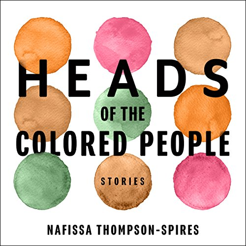 Heads of the Colored People     Stories              Written by:                                                                                                                                 Nafissa Thompson-Spires                               Narrated by:                                                                                                                                 Adenrele Ojo                      Length: 6 hrs and 14 mins     1 rating     Overall 4.0