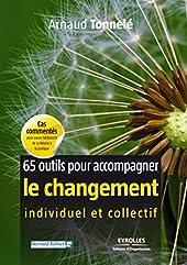 65 outils pour accompagner le changement individuel et collectif d'Arnaud Tonnelé