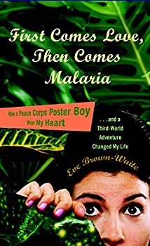 First Comes Love then Comes Malaria  How a Peace Corps Poster Boy Won My Heart and a Third World Adventure Changed My Life