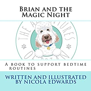 Brian and the Magic Night: A Book to Support Bedtime Routines     The Adventures of Brian, Volume 2              Written by:                                                                                                                                 Nicola Edwards                               Narrated by:                                                                                                                                 Nicola Edwards                      Length: 10 mins     Not rated yet     Overall 0.0