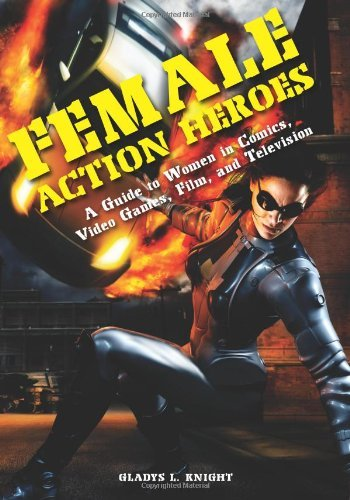 Female Action Heroes: A Guide to Women in Comics, Video Games, Film, and Television (English Edition)