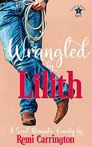 Wrangled by Lilith: A Sweet Romantic Comedy