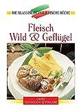 Fleisch, Wild und Geflügel: Eine kulinarische Reise von den Alpen bis Sizilien (Die klassische italienische Küche)