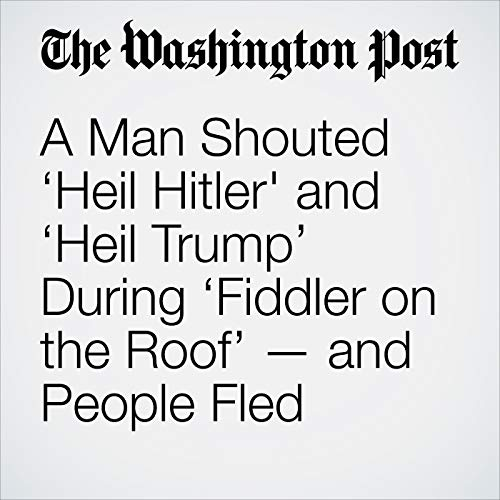 A Man Shouted 'Heil Hitler' and 'Heil Trump' During 'Fiddler on the Roof' — and People Fled audiobook cover art