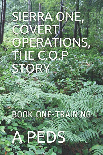 SIERRA ONE, COVERT OPERATIONS, THE C.O.P STORY: BOOK ONE-TRAINING