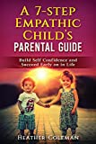 A 7-STEP EMPATHIC CHILD'S PARENTAL GUIDE: Build Self Confidence and Succeed Early on in Life
