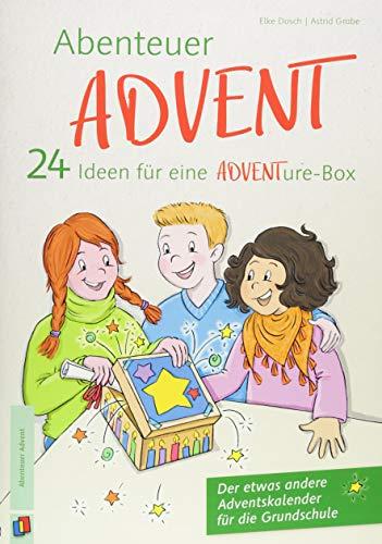 Abenteuer Advent – 24 Ideen für eine ADVENTure-Box: Der etwas andere Adventskalender für die Grundschule