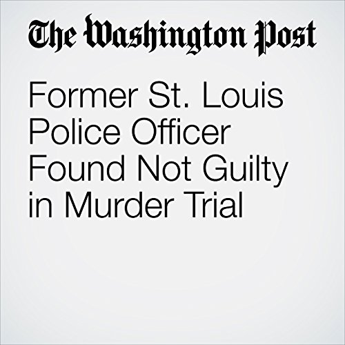 Former St. Louis Police Officer Found Not Guilty in Murder Trial copertina