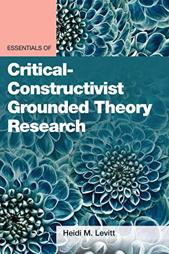 Essentials of Critical-Constructivist Grounded Theory Research (Essentials of Qualitative Methods)