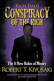 Rich Dad's Conspiracy of the Rich: The 8 New Rules of Money by [Robert Kiyosaki]