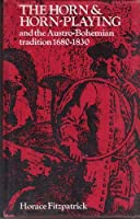 Horn and Horn-playing and the Austro-Bohemian Tradition, 1680-1830