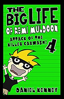 The Big Life of Remi Muldoon 4: Attack of the Killer Car Wash by [Daniel Kenney]