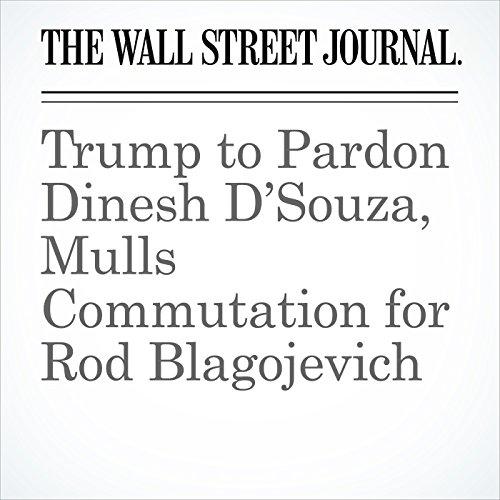 Trump to Pardon Dinesh D'Souza, Mulls Commutation for Rod Blagojevich copertina