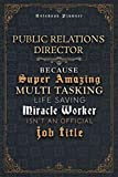 Public Relations Director Because Super Amazing Multi Tasking Life Saving Miracle Worker Isn't An Official Job Title Luxury Cover Notenook Planner: ... cm, Happy, Home Budget, Event, Event, A5 -  Independently published