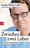 Zwischen zwei Leben: Von Liebe, Tod und Zuversicht - Guido Westerwelle