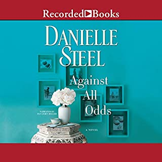 Against All Odds                   By:                                                                                                                                 Danielle Steel                               Narrated by:                                                                                                                                 Dan John Miller                      Length: 9 hrs and 14 mins     576 ratings     Overall 4.4